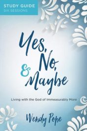 Yes, No, and Maybe Study Guide: Living with the God of Immeasurably More | Wendy Pope